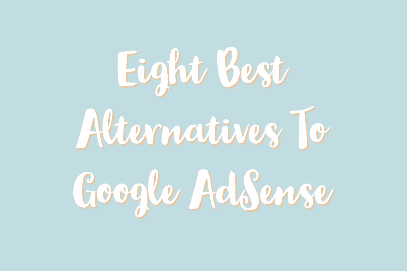 Eight best alternatives to Google AdSense