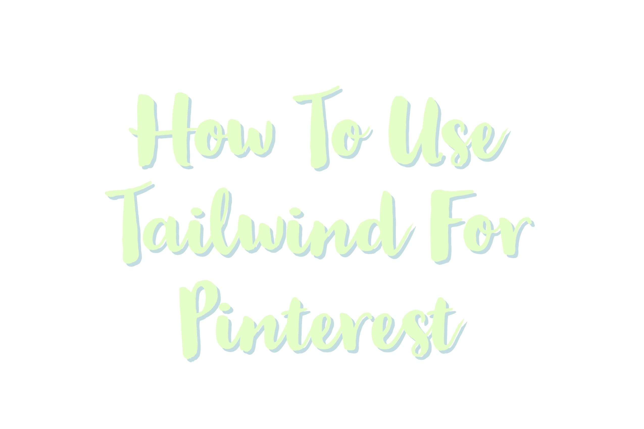 How To Use Tailwind For Pinterest: The Ultimate Guide