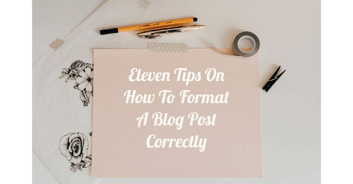 Eleven Tips On Formatting A Blog Post Correctly