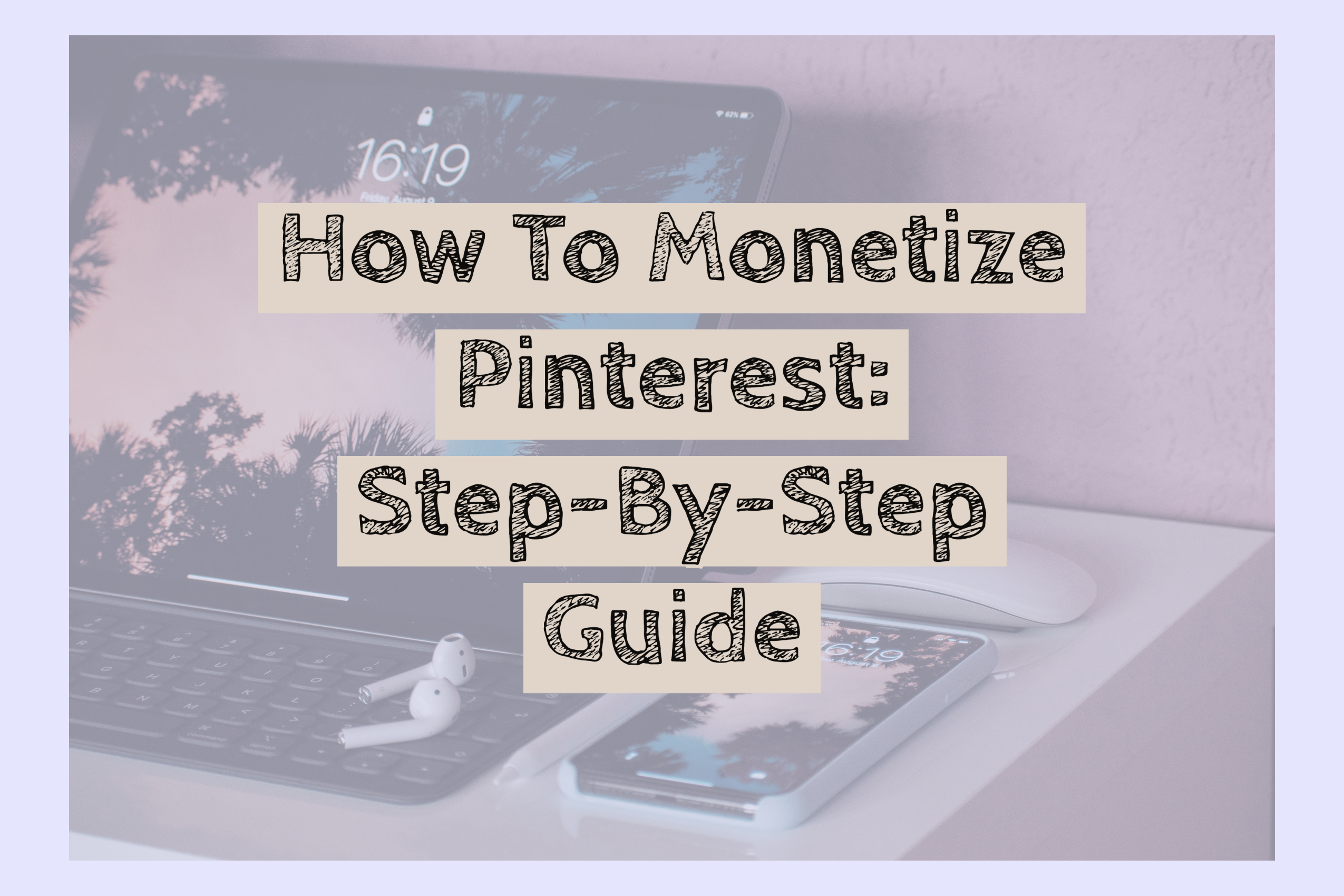 How To Monetize Pinterest: Step-by-Step Guide