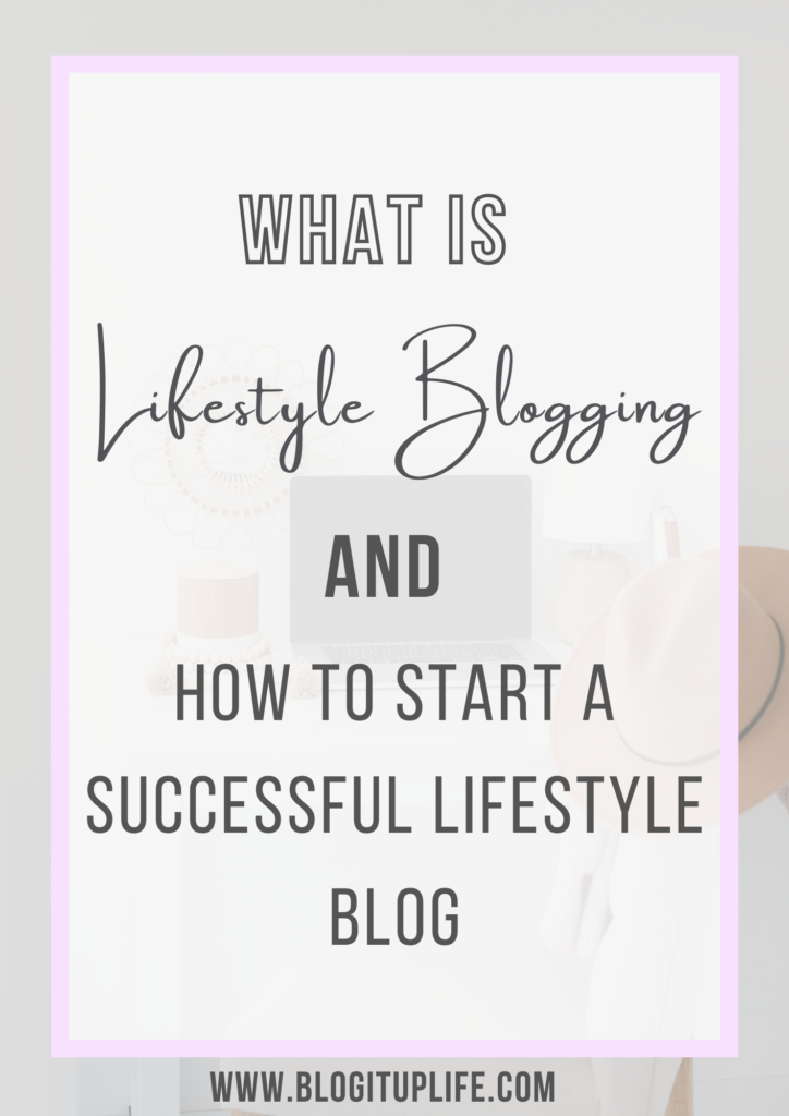 what is lifestyle blogging and how to start a successful lifestyle blog